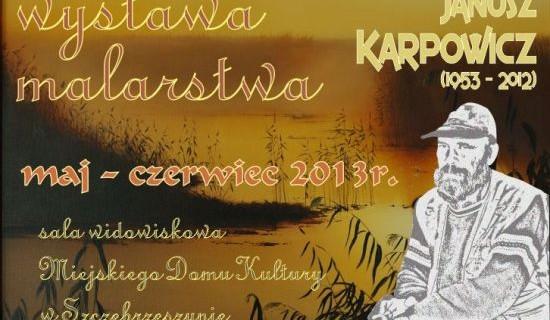 Wystawa Janusza Karpowicza w rocznicę śmierci